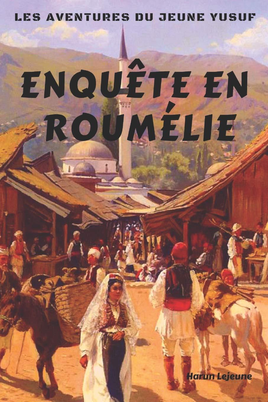 Enquête en Roumélie, de Harun Lejeune